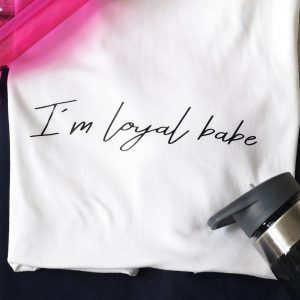 I'm loyal babe / Do bits society t-shirts